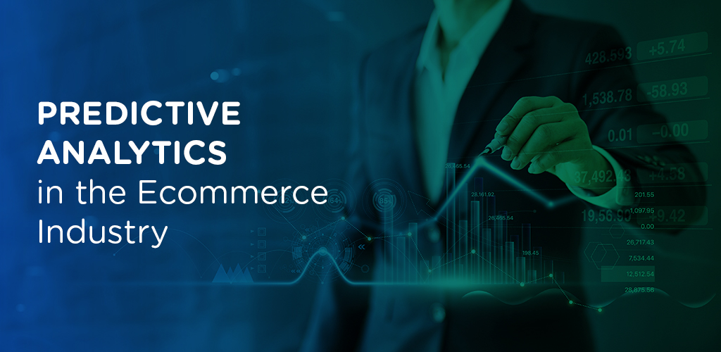 Importance & Benefits of Predictive Analytics in the Ecommerce Industry